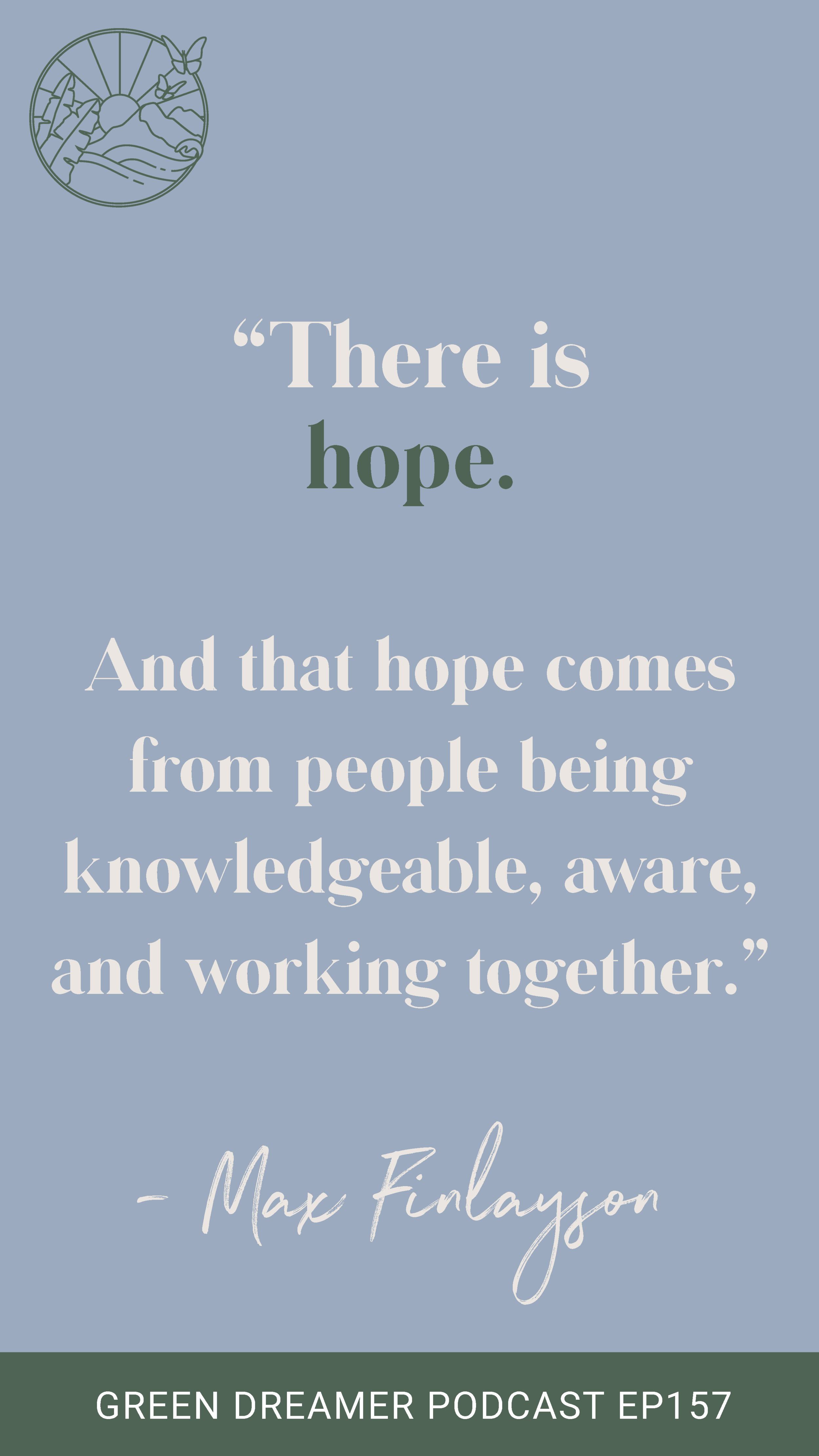 There is Hope Inspirational Quote - Green Dreamer Podcast
