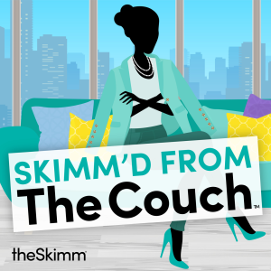Skimm'ed From the Couch