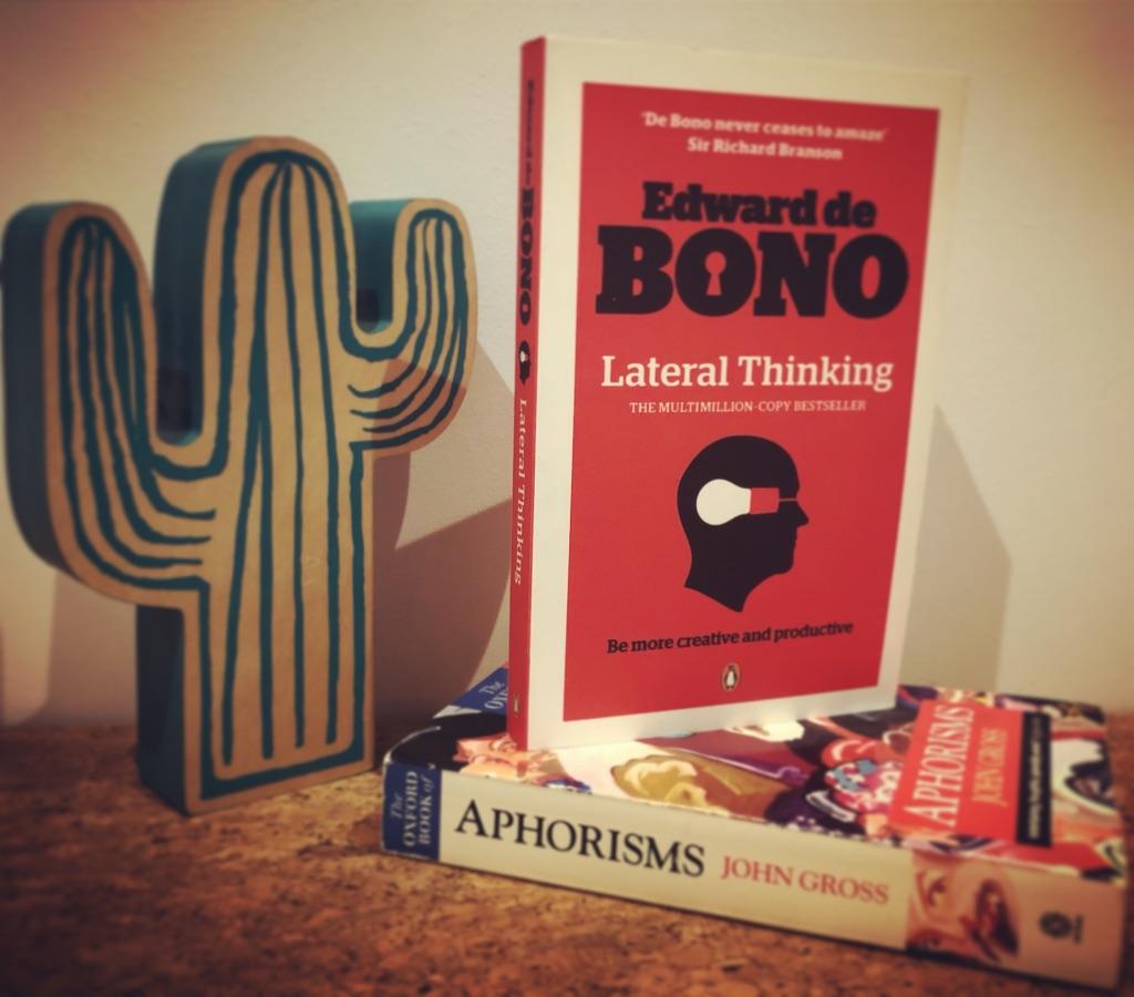 LATERAL THINKING: EDWARD DE BONO / APHORISMS: JOHN GROSS
