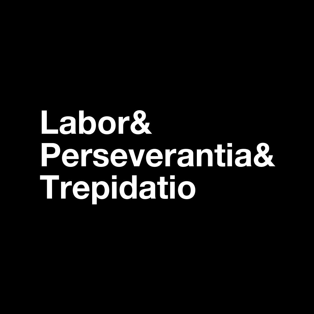 Labor & Perseverantia & Trepidatio