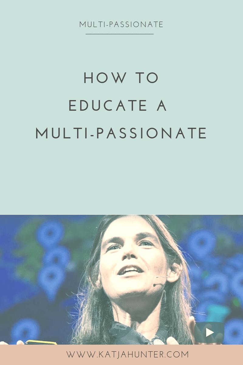 educate a multi-passionate