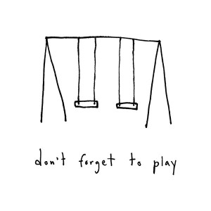 Dont-forget-to-play_image-e1379851411394.jpg