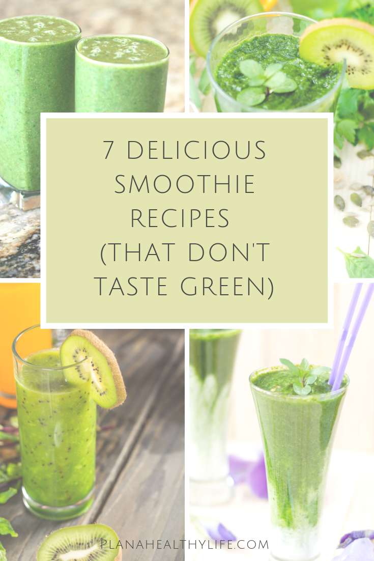 7 delicious green smoothie recipes (that don't taste green). Plan a Healthy Life