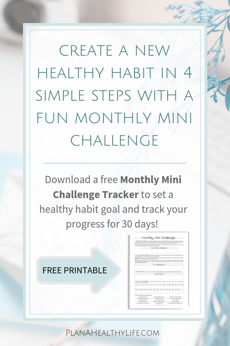 How to create a new healthy habit in 4 simple steps. And free printable Monthly Mini Challenge habit tracker. Plan a Healthy Life
