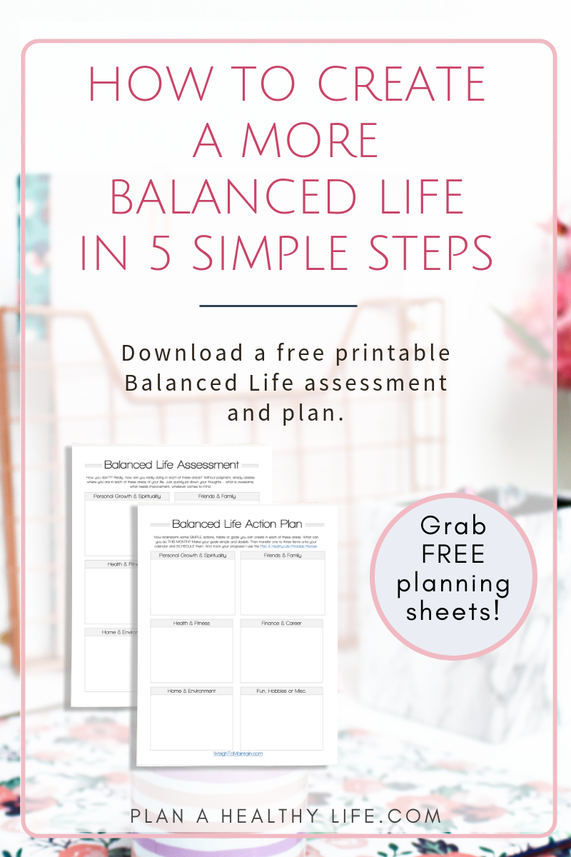 How to create a more balanced life in 5 simple steps, and free printable worksheets. Plan a Healthy Life