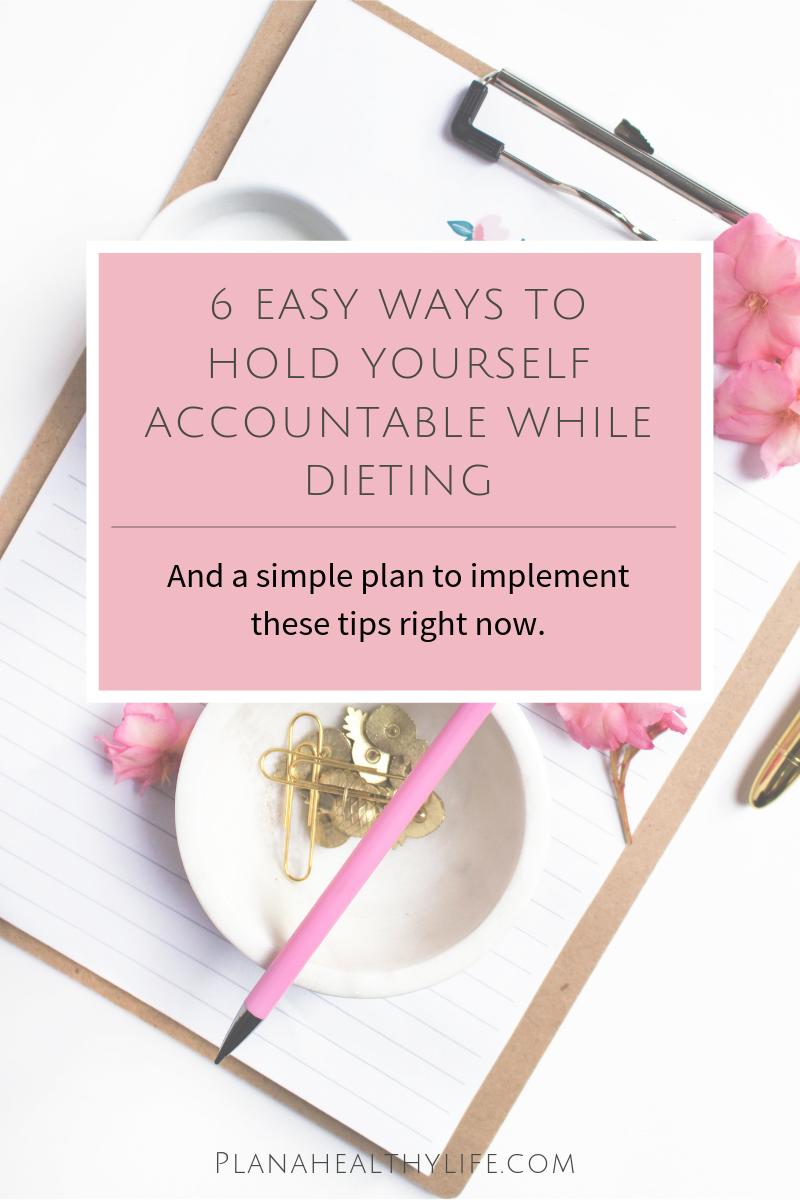 6 easy ways to hold yourself accountable while dieting. Plan a Healthy Life.