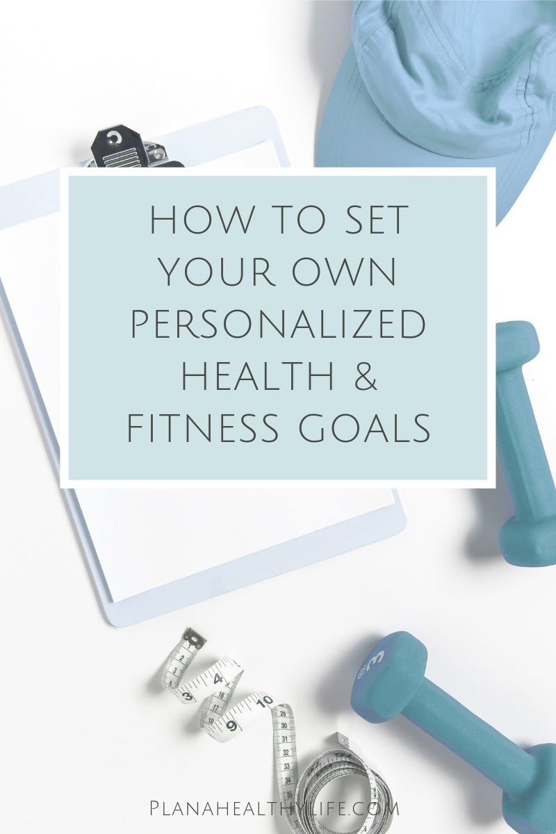 How to set your own personalized health and fitness goals. Plan a Healthy Life.