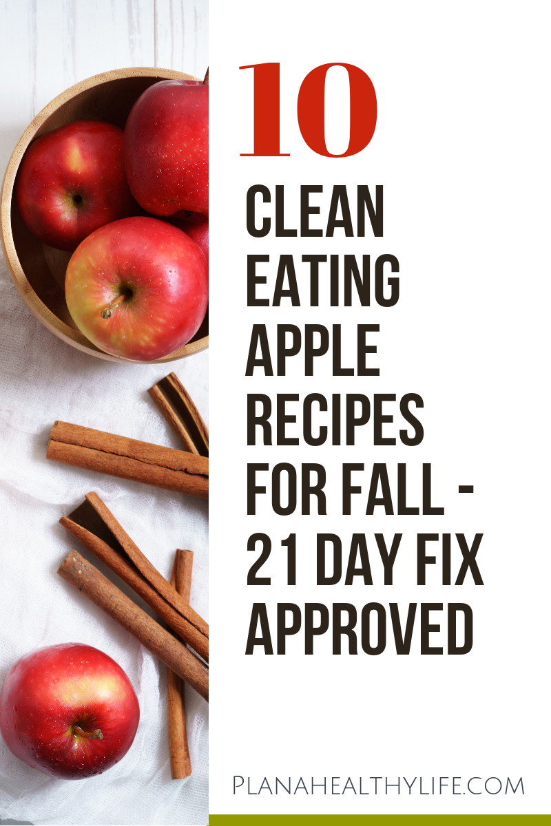 10 Clean Eating  Apple Recipes, perfect for fall. 21 Day Fix approved. Plan a Healthy Life