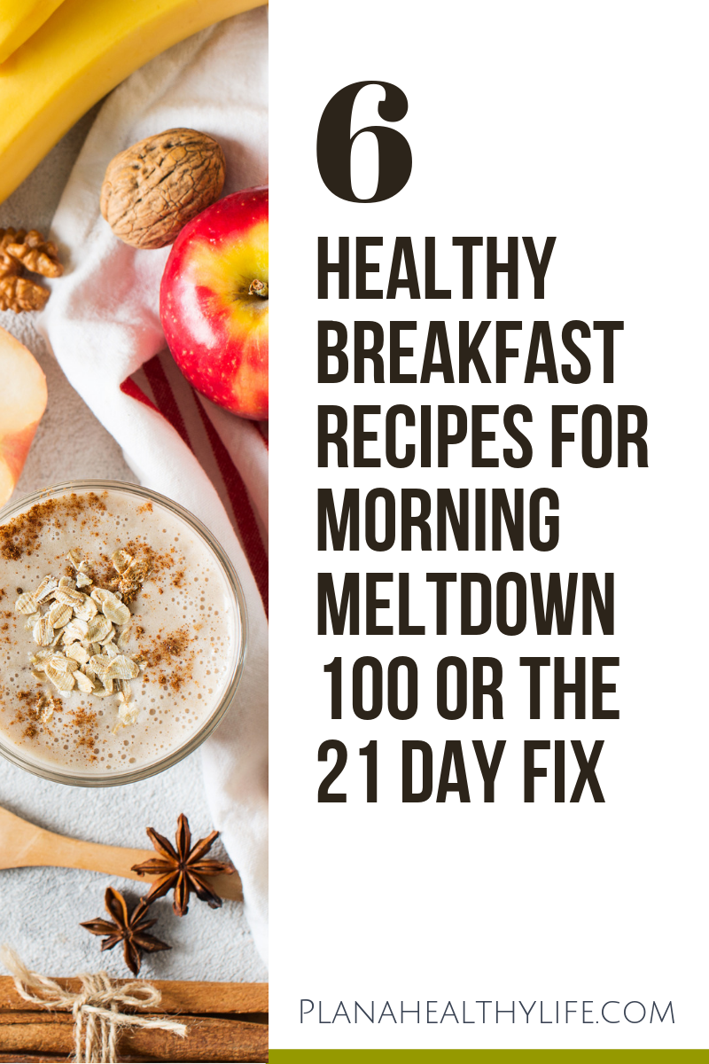 Try 6 healthy breakfast recipes from Beachbody's new Morning Meltdown 100 workout program.  Recipes are perfect for the 21 Day Fix, Ultimate Portion Fix, or any healthy eating plan.
