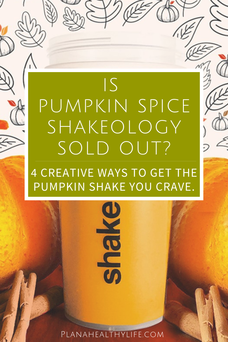 Is Pumpkin Spice Shakeology sold out? 4 creative ways to get the pumpkin shake you crave. PLAN A HEALTHY LIFE