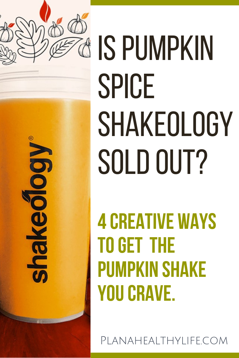 Is Pumpkin Spice Shakeology sold out? 4 creative ways to get the pumpkin shake you crave.