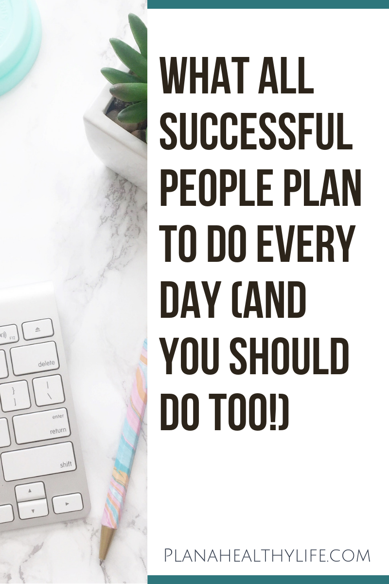 What successful people plan to do every day. Plan a Healthy Life.