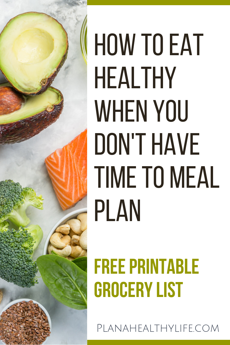 """Do you want to eat healthy or eat nutritious foods to lose weight, but you just don't have time to meal plan? Or maybe you don't want to meal plan. Either way, here is a simple system (including free printable """"no time to meal plan"""" shopping list for those super busy weeks!"""