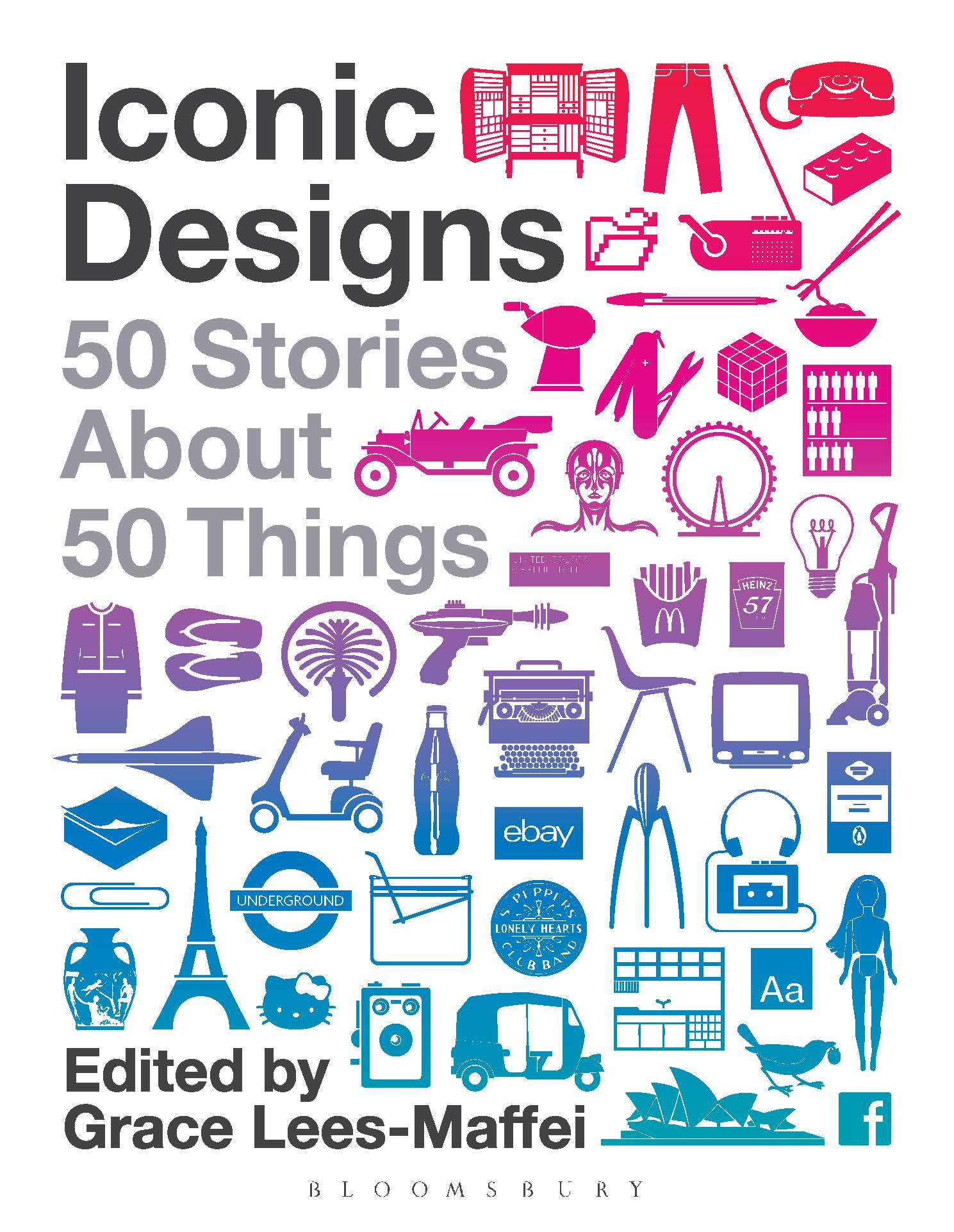 Iconic Designs - 50 Stories about 50 Things. London: Bloomsbury, 2014.
