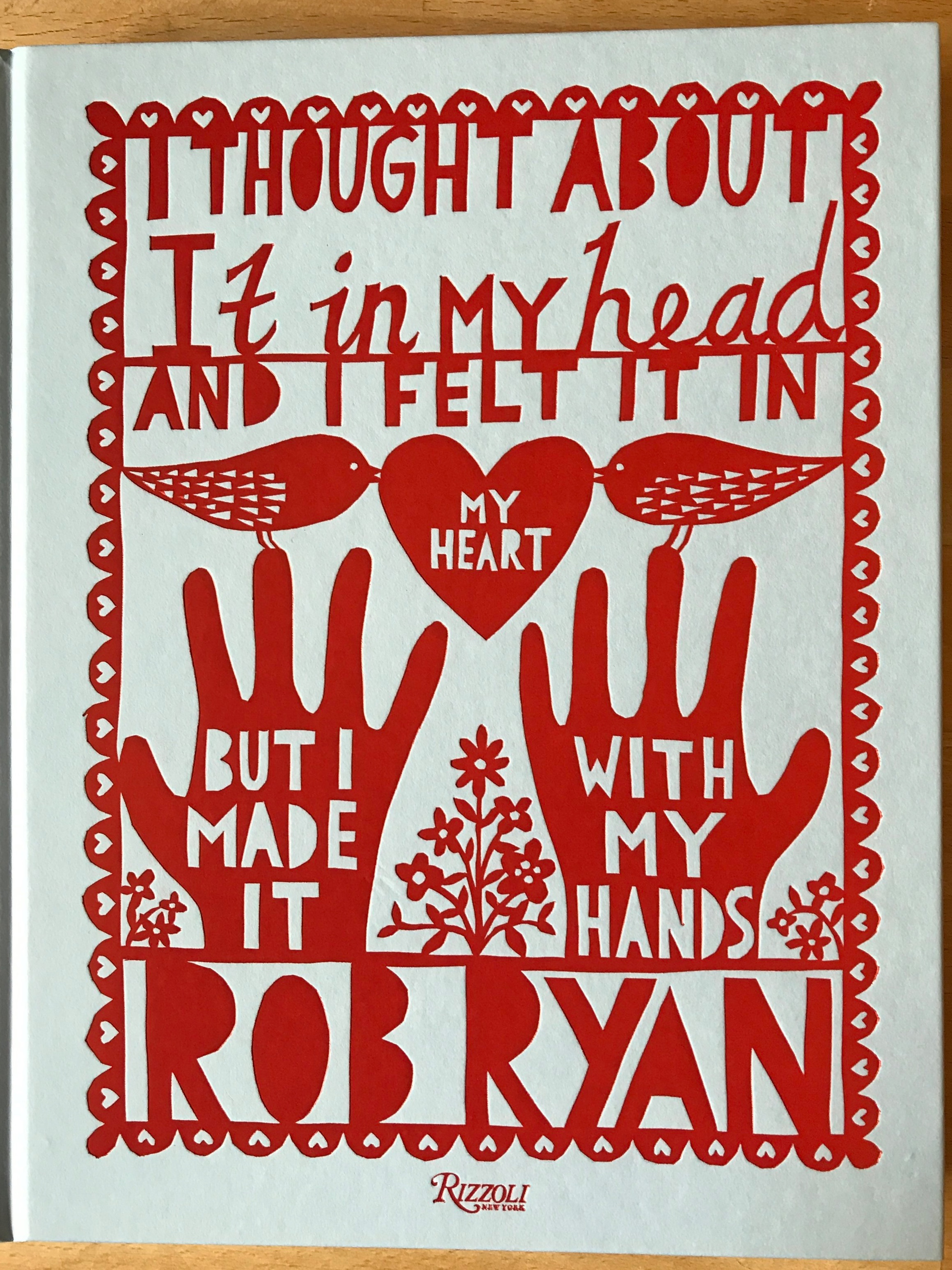 - Rob Ryan, I Thought About it in My Head and I Felt it in My Heart but I Made it with My Hands (New York: Rizzoli, 2018).