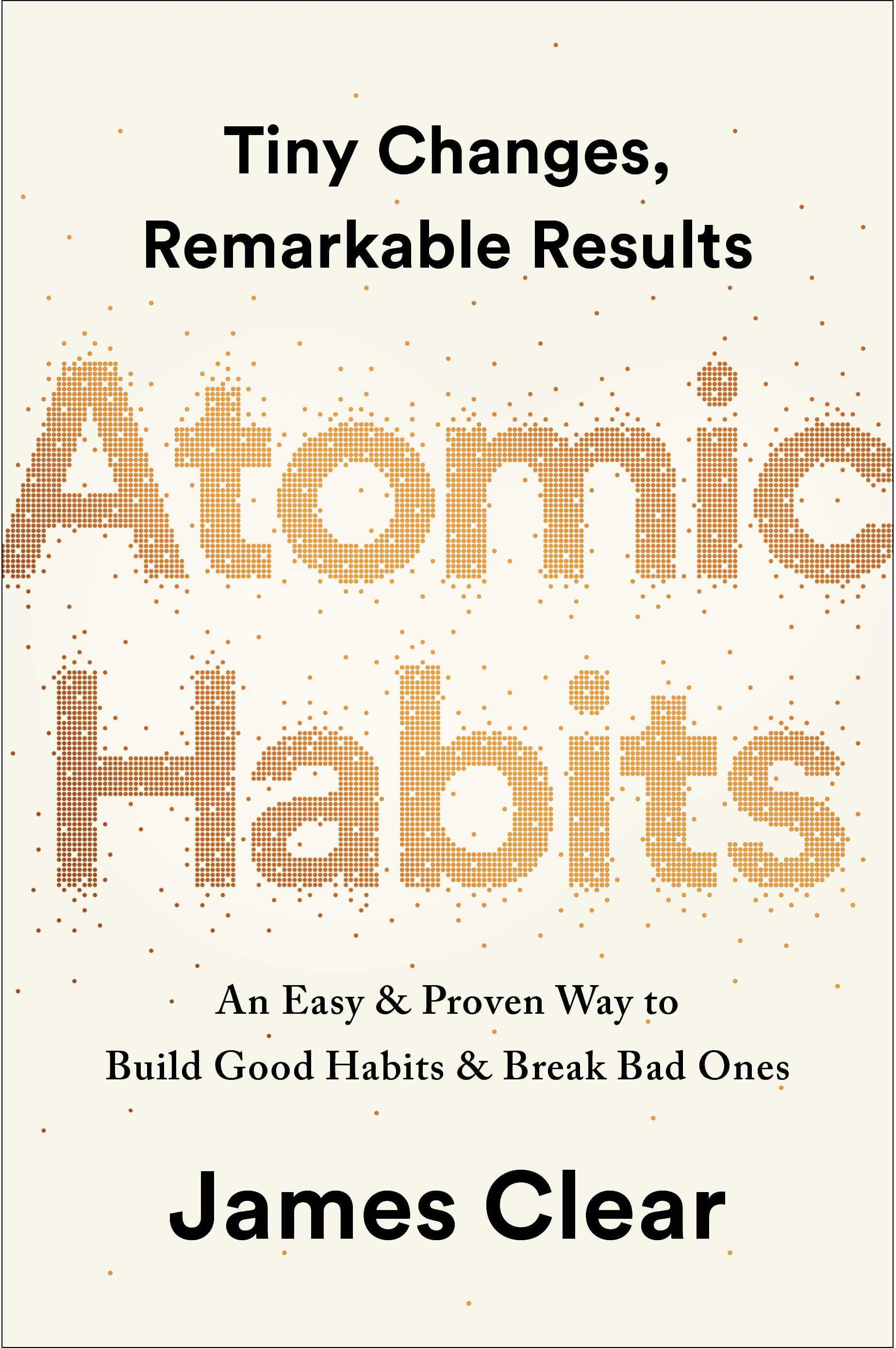 Atomic Habits: An Easy & Proven Way to Build Good Habits & Break Bad Ones - by James Clear