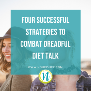 Four+Successful+Strategies+To+Combat+Dreadful+Diet+Talk+blog+thumbnail.png