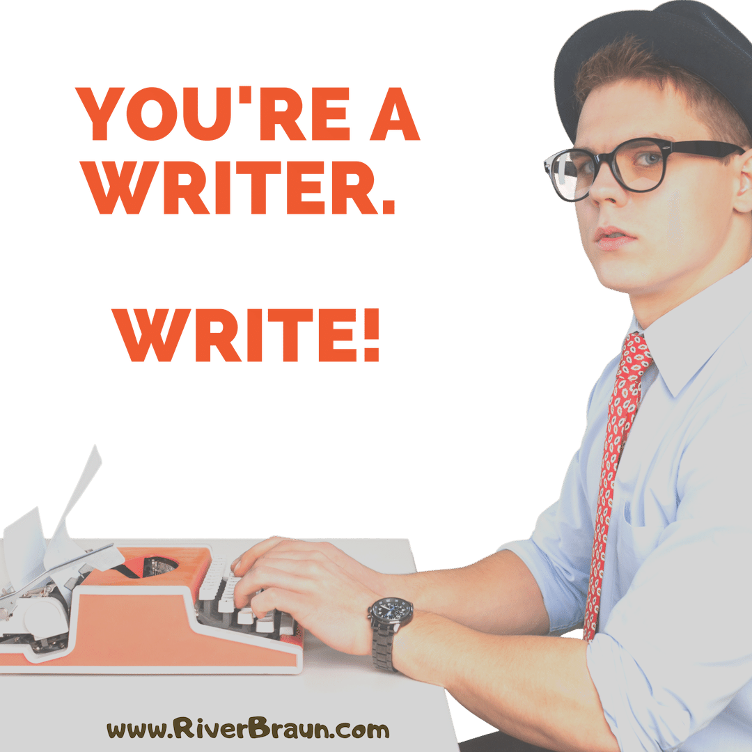 You're a writer. WRITE!.png