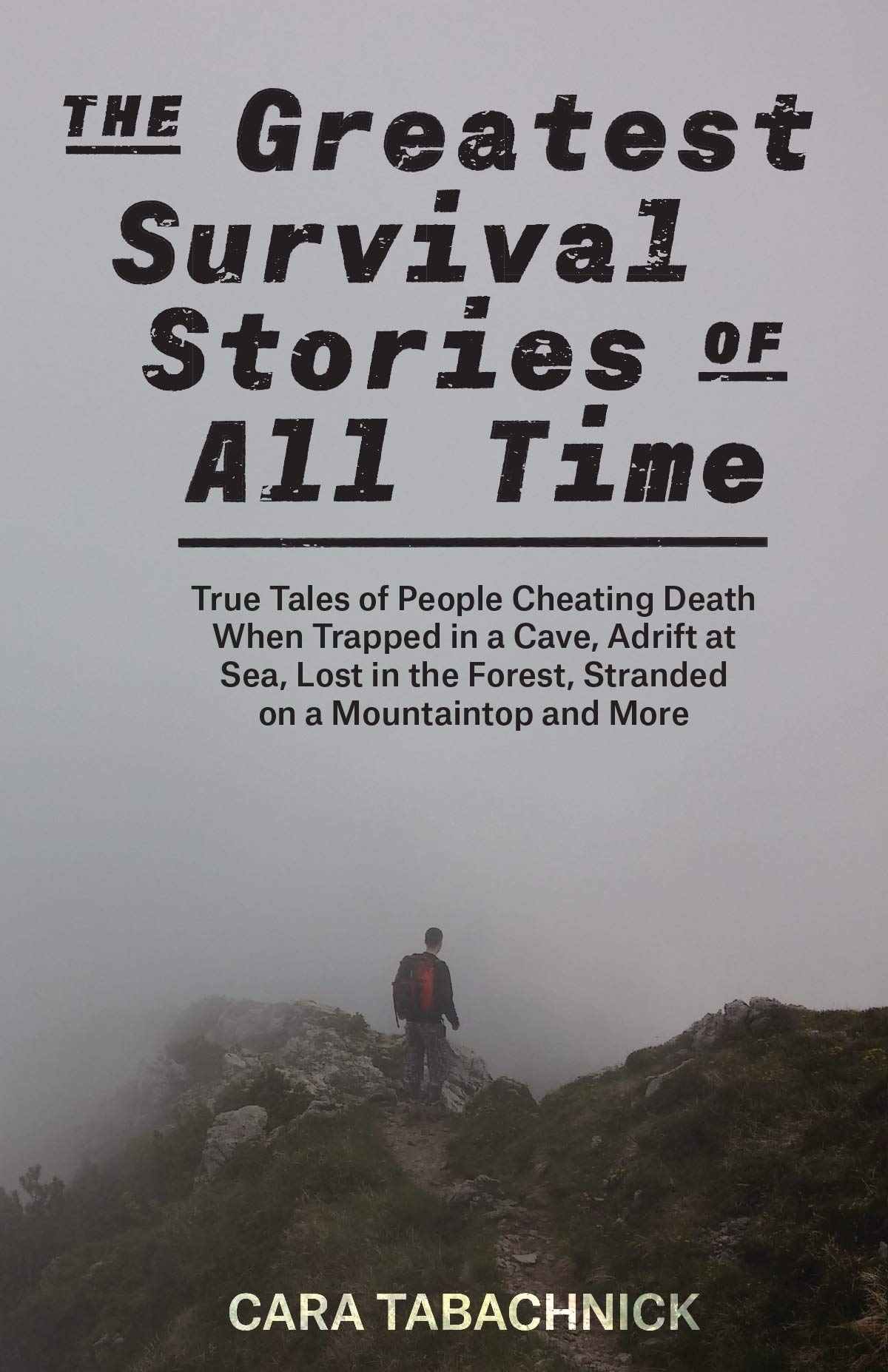Pre-order on Amazon - AVAILABLE JULY 23, 2019. PUBLISHER: ULYSSES PRESS, 2019The Greatest Survival Stories of All Time: True Tales of People Cheating Death When Trapped in a Cave, Adrift at Sea, Lost in the Forest, Stranded on a Mountaintop and More.