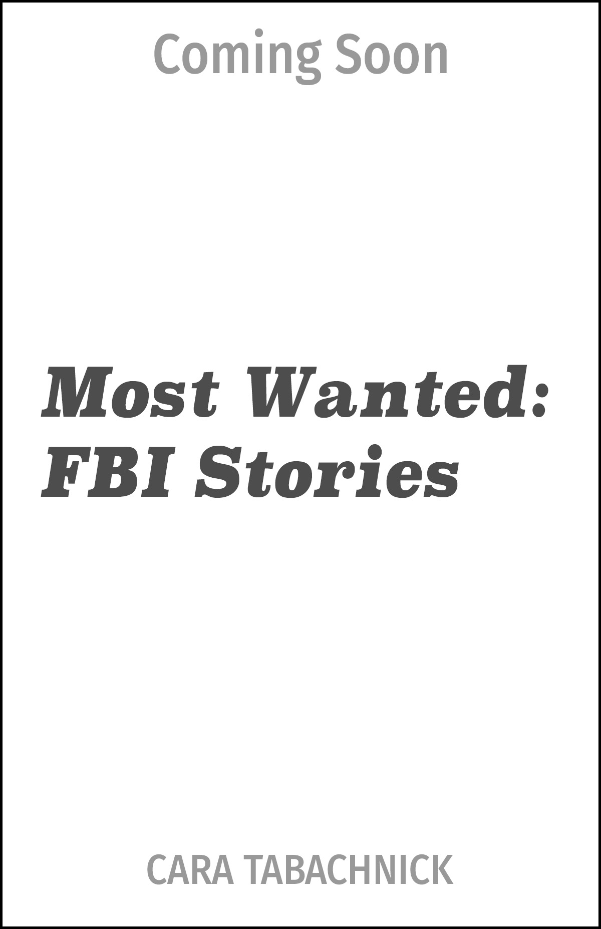 Coming Soon - PUBLISHER: HARPERS COLLINS UKMost Wanted: FBI Stories.