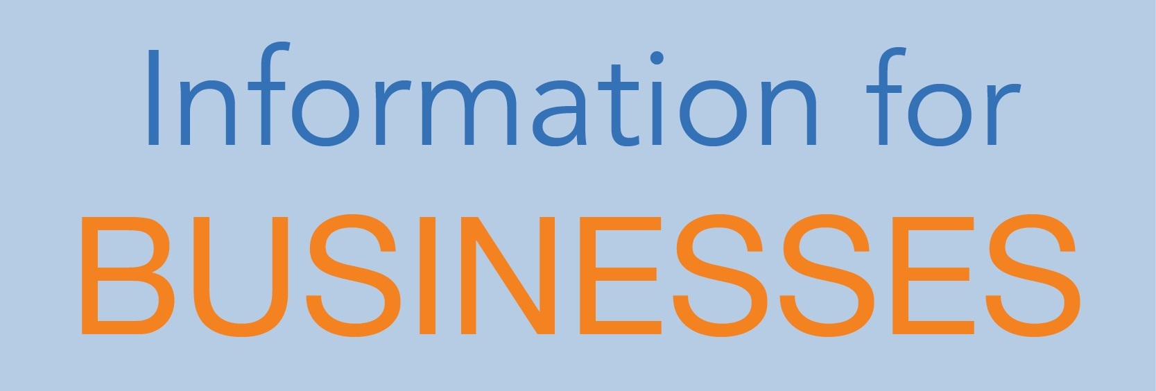 INFORMATION FOR BUSINESSES