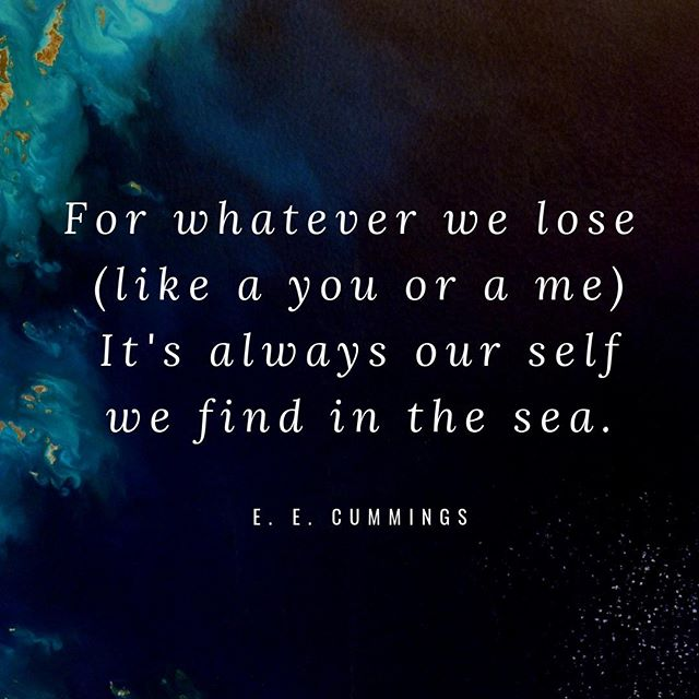 The ocean is a place for reclamation. ⠀ .⠀ #EECummings #Poetry #PoetryofInstagram #Loss #Recovery #Solace #IntheSea #BytheSea #Retirement #Life #Love #Living #in #the #Past #Present #And #Future #Photooftheday #QOTD #Quoteoftheday #Quotes #Quote #StayStrong #Instadaily #Wellness #PeaceofMind #Estatehood