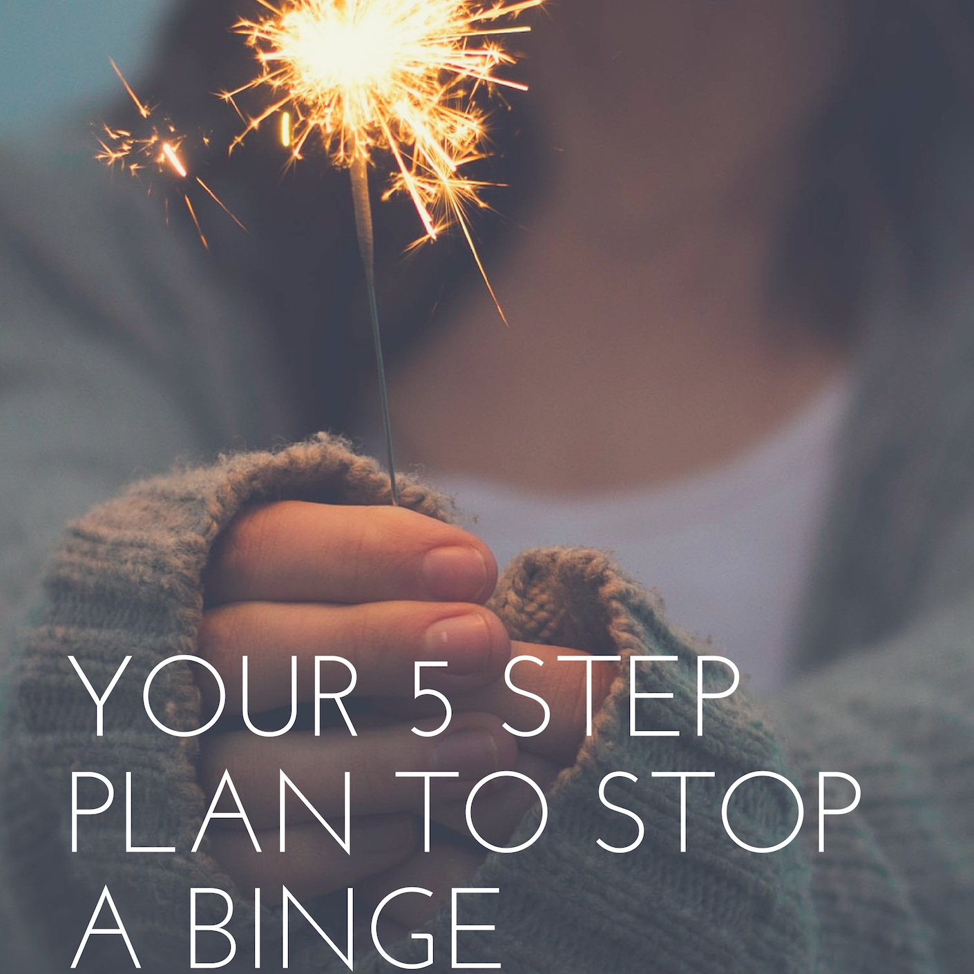 Your 5 Step Plan to Stop A Binge - Five simple steps to feeling great and regaining control on one of 'those' days.
