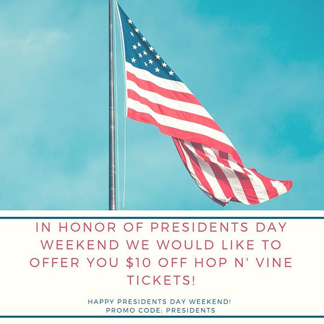 Happy Presidents' Day weekend! Follow the link in our bio and use the promo code for $10 off Hop N' Vine tickets!