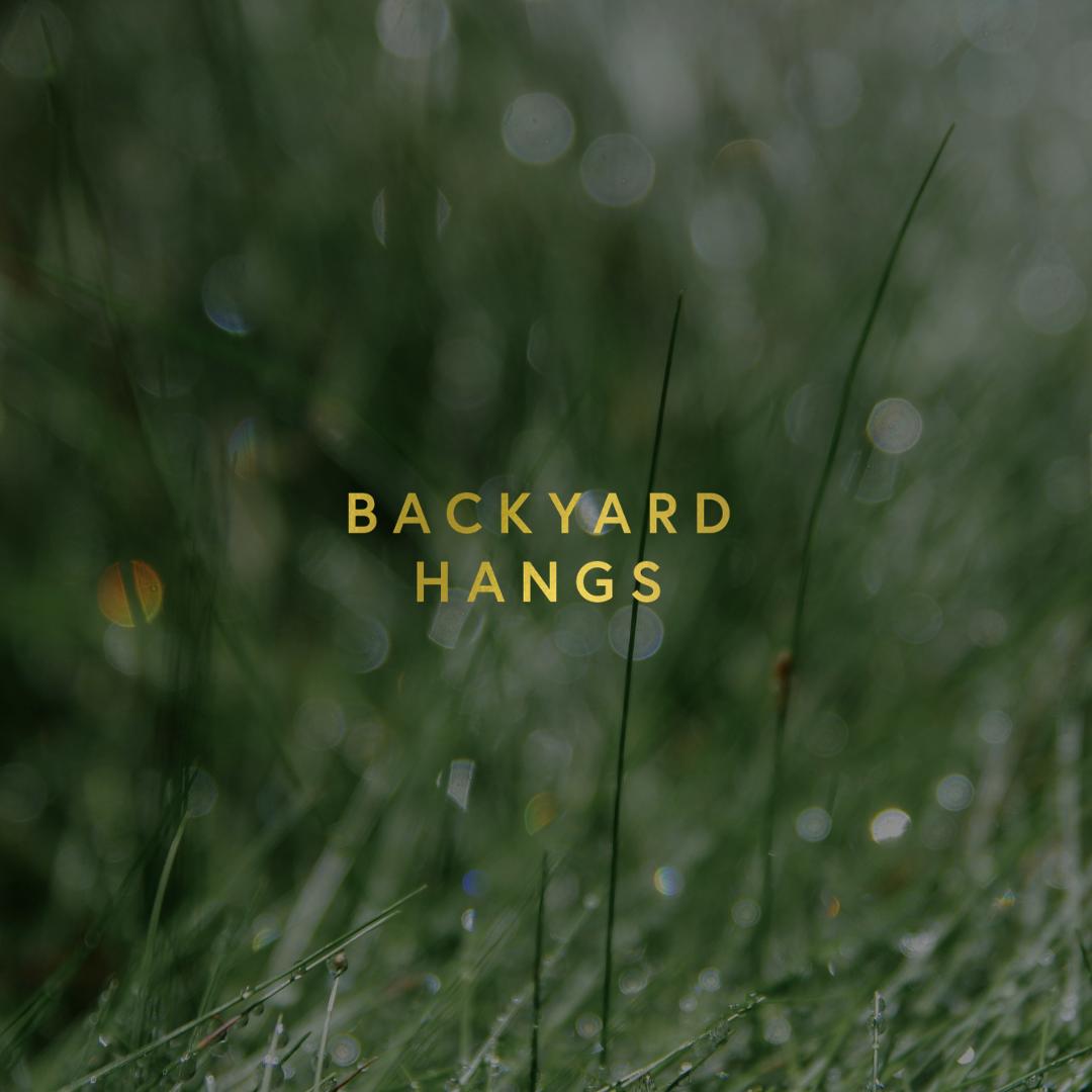 Backyard Hangs