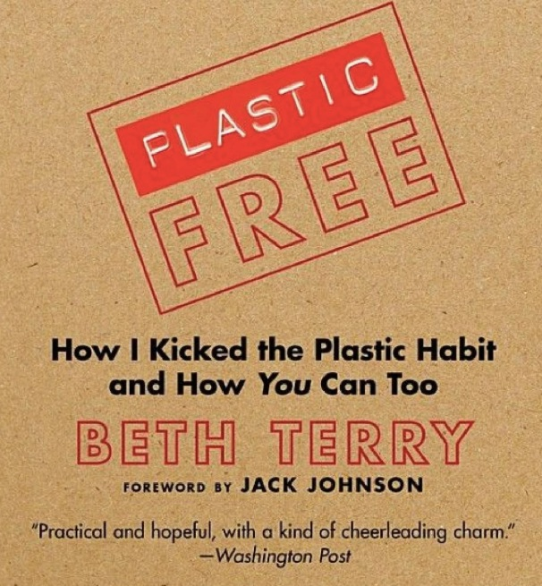 Plastic Free: How I Kicked the Plastic Habit and You Can Too by Beth Terry