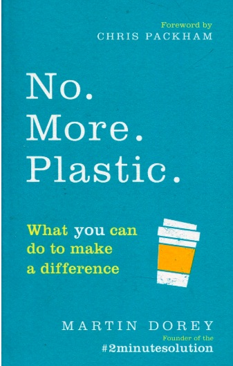 No. More. Plastic. What You Can Do to Make a Difference' by Martin Dorey