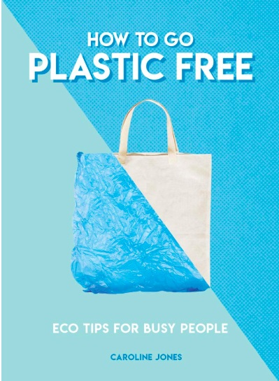 'How To Go Plastic Free (Eco Tips for Busy People)' by Caroline Jones.