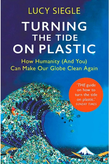 Turning the Tide on Plastic: How Humanity (And You) Can Make Our Globe Clean Again by Lucy Siegle.