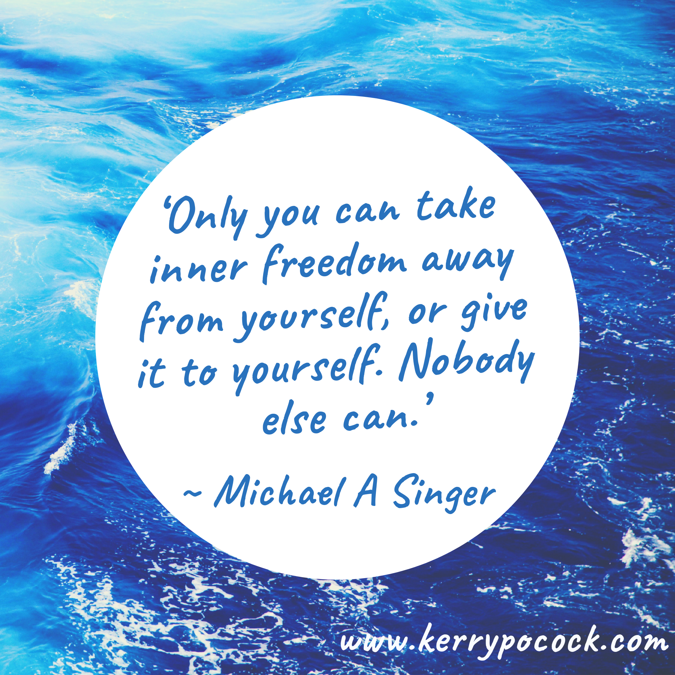 Michael A Singer quote 'you can only take inner freedom away from yourself...'