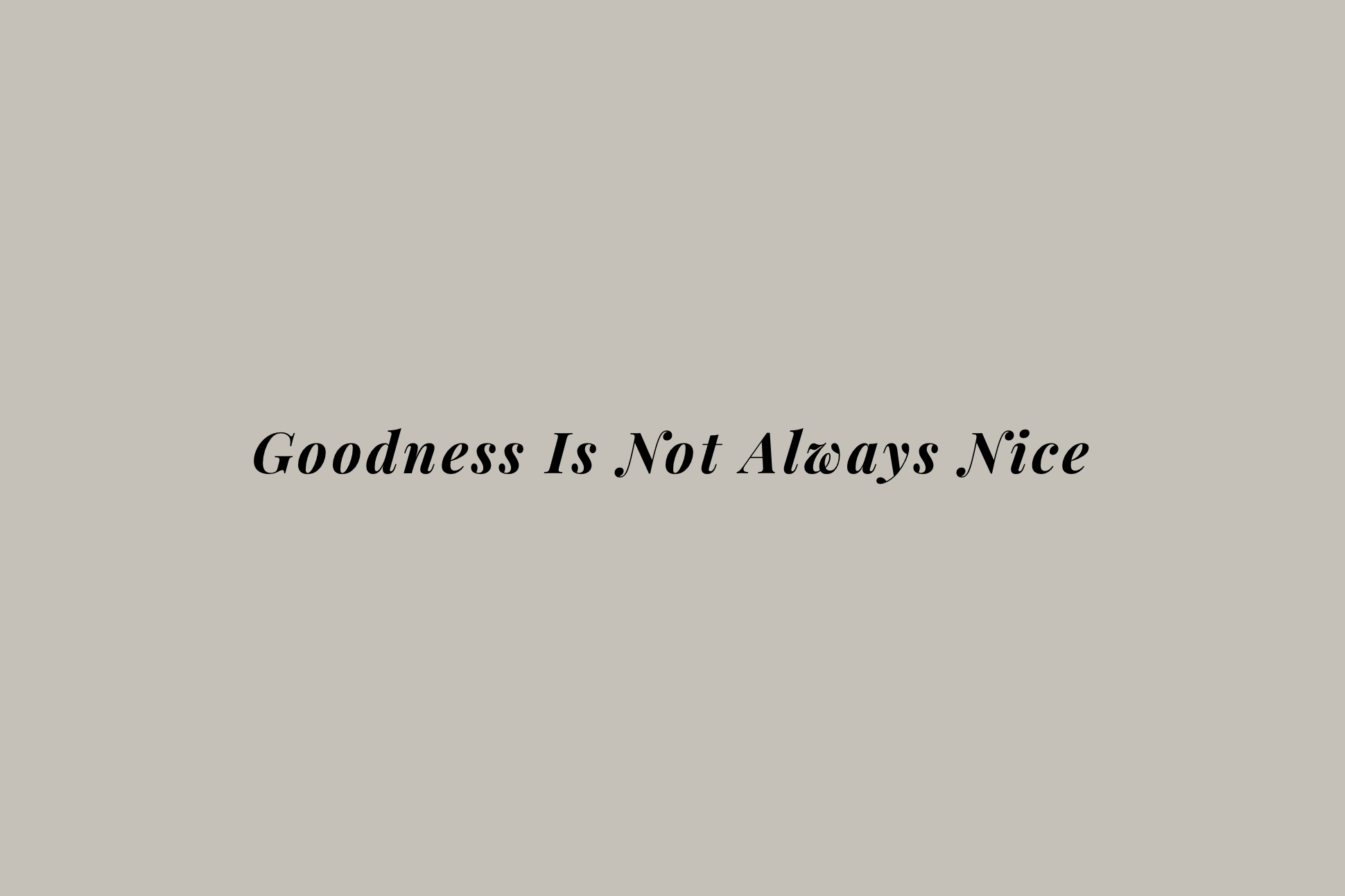 Goodness Is Not.png