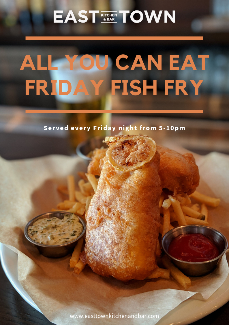 All you can eat fish fry on Fridays at East Town Kitchen & Bar