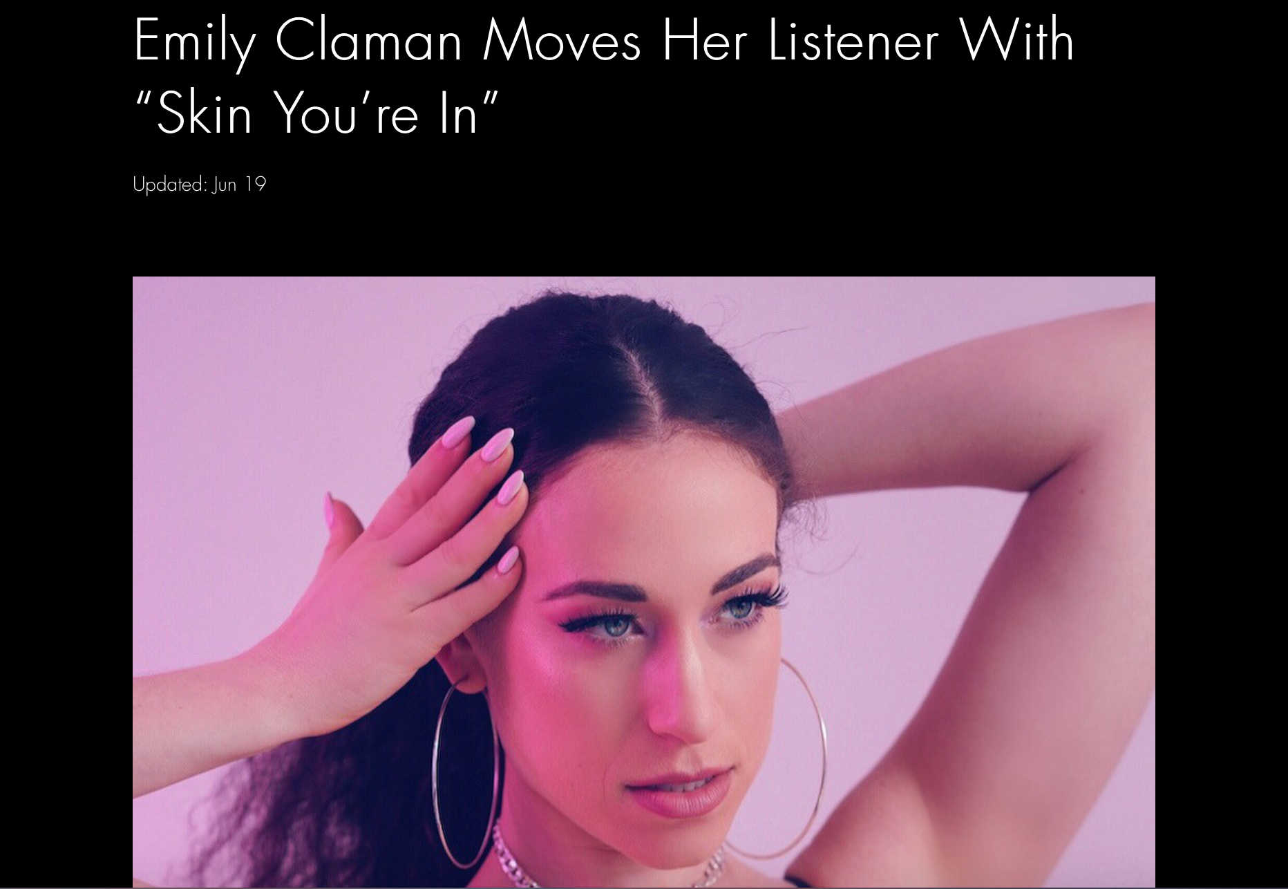 BUZZ MUSIC LA - https://www.buzz-music.com/post/emily-claman-moves-her-listener-with-skin-you-re-in?fbclid=IwAR1DwpCQ3YXzL9UEgfw6Wcz62a2g2KTDMhk9r2F-Kdf9DxE8R58HYrvIYE4
