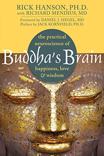 Buddha's Brain: The Practical Neuroscience of Happiness, Love, & Wisdom