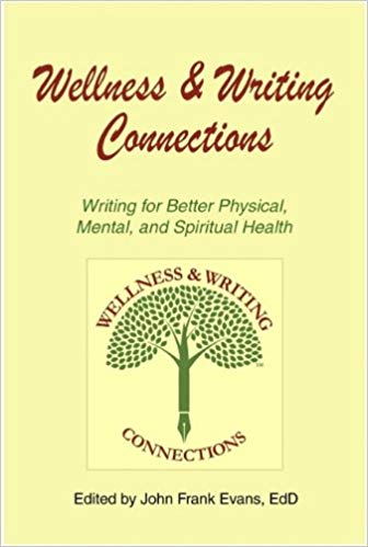 Wellness & Writing Connections: Writing for Better Physical, Mental, and Spiritual Health