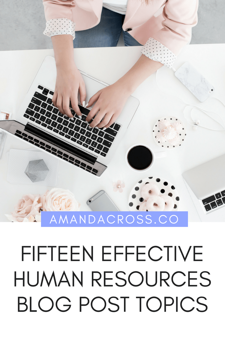 Fifteen Effective Human Resources Blog Post Topics | Are you a #HumanResources company looking for content for your blog? Check out these fifteen effective blog topics that will show your HR authority while being interesting articles for your follower's to devour. #ContentMarketing #BusinessBlogging