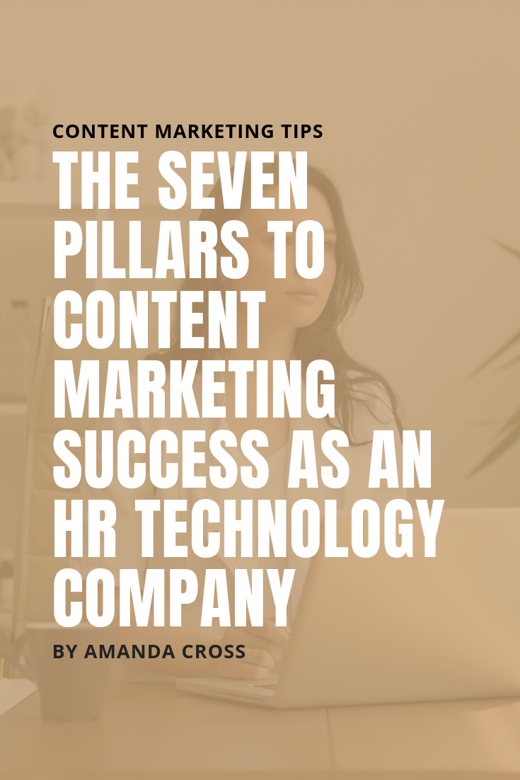 The Seven Pillars Of Content Marketing Success As An HR Technology Company