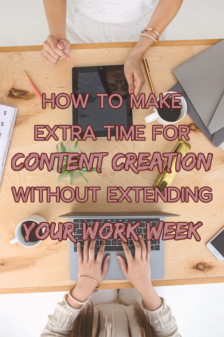 How To Make Extra Time For Content Creation Without Extending Your Work Week | Regular content creation isn't easy, but it can be done. Check out the content creation tips that will help you make extra time for content creation without extending your work week! #ContentCreation #ContentTips #Blogging #BloggingAdvice