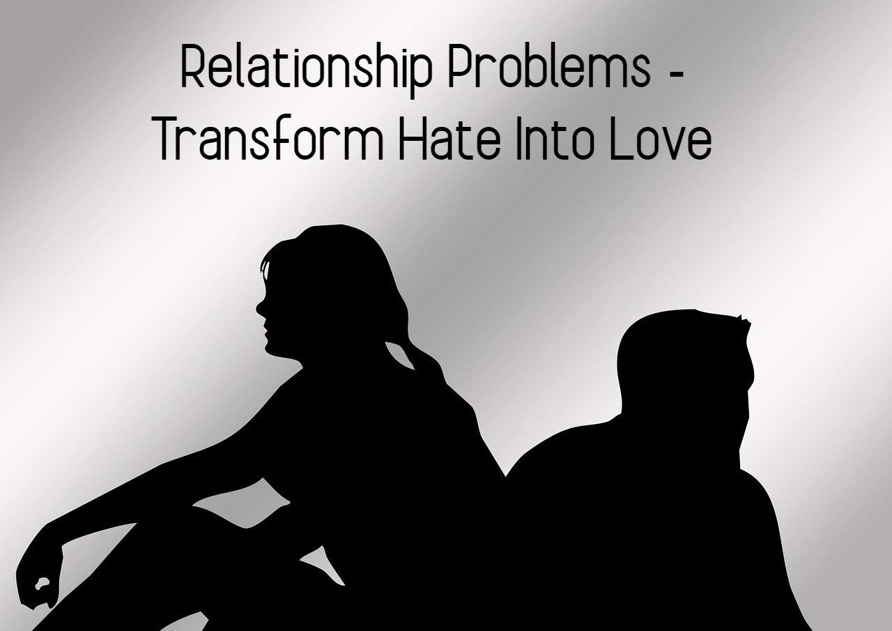 Relationship problems - transform hate into love.jpeg