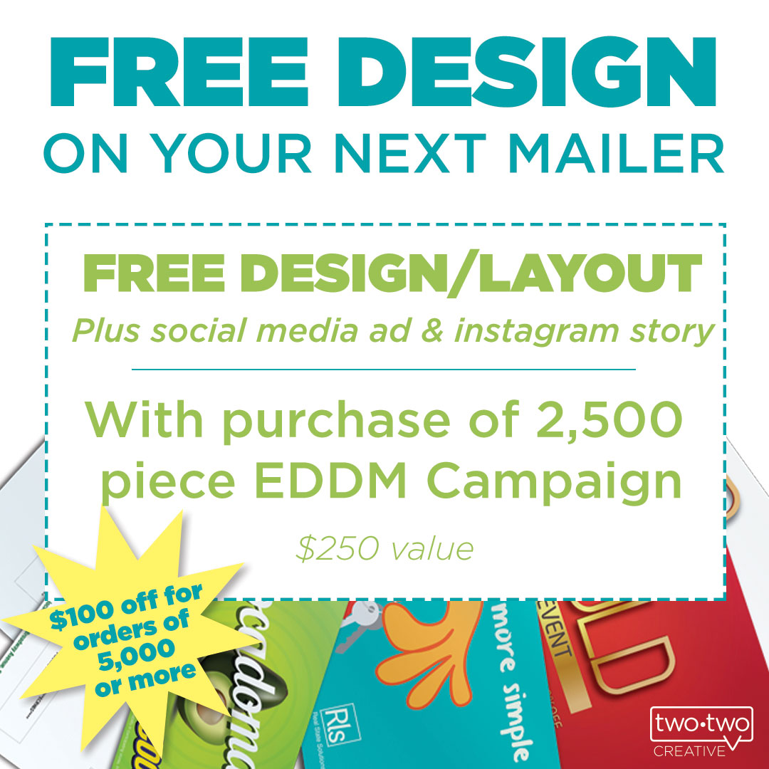 Order EDDM For Your Company Today! - Must order a minimum of 2,500 pieces to receive offer. Offer for FREE design expires September 30th , 2019.