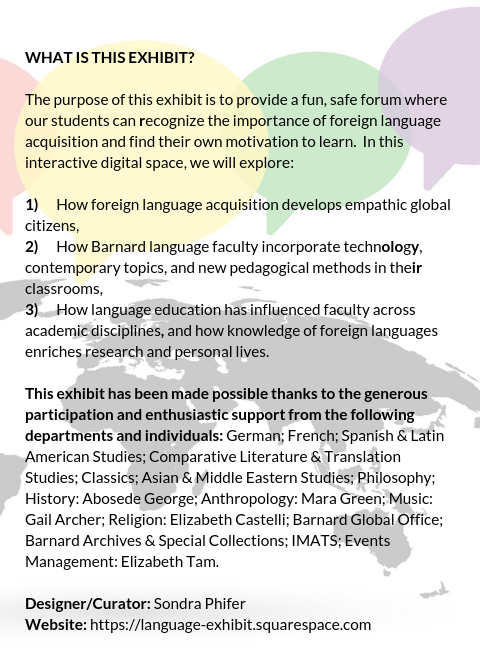 WELCOME TO OUR EXHIBIT! - An interactive digital exhibit that examines our earliest history of foreign language instruction to the innovative global initiatives in pedagogy, research, and participation of Barnard's faculty and students in the 21st century.