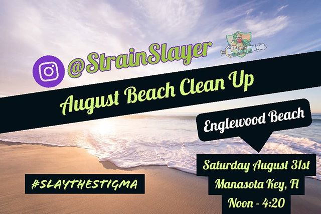 @strainslayer official August Beach Clean Up post! . When- Saturday, August 31st  Where- Englewood Beach- Manasota Key, Florida  Time- Noon- 4:20 😎 . . Come help us slay our 8th beach this year as we head down to #Englewoodbeach in #Manasotakey Florida! Our friends @cannagoalsfl suggested this spot and I'm stoked to come checkout their neck of the woods....beaches... whatever. We need your help! Voulenteers DM for private group info to stay in touch and up to date with all beach clean up info. Sponsors- Email me or Dm me for info - everyone that cant make it :( Share this post! Spread the word and help make this the biggest clean up yet. . Last month we #Slayed Sand Key Beach with the help of so many awesome people, the turnout was amazing. . A huge thank you to last months sponsors  @herbnshirts  @rise.cannabis  @trichomhealthcenter  @florida_marijuana  @sunshinecannabis  @cannabearsjewelry  @cannagoalsfl  @thegreennp . . . . . #beachcleanups #florida #mmj #medicated #floridammj #floridaweed #beachcleanup #strainslayers #strainslayersbeachcleanup #beaches #volunteer #patientscleanup #patients #eduate #education #