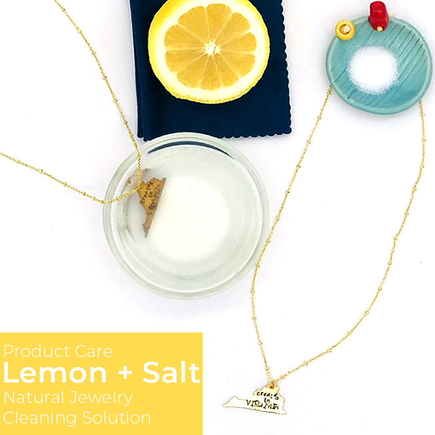 Brass Jewelry Product Care Instructions - Lemon Juice + SaltThere are two different techniques involving lemons, this one focuses on the juice of the lemon. First, pour one cup of water into a container. Squeeze half a lemon and pour the lemon juice into the water. Then add and stir in a teaspoon of salt until dissolved. Place your jewelry in the mixture and keep an eye on it until it has reached cleanliness. Wash off the item and dry completely.**This jewelry care tip is a recommendation and should be attempted at your own discretion.**