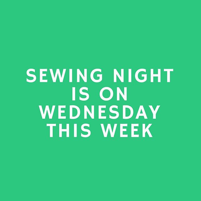 Starting this week, Sewing Nights will be on Wednesday. Same time, 5-9 pm. See y'all tomorrow!