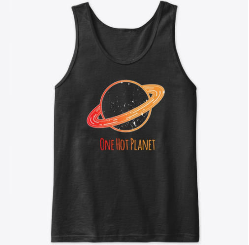 Available at:  https://teespring.com/one-hot-planet-tee?tsmac=store&tsmic=one-hot-planet#pid=14&cid=2537&sid=front