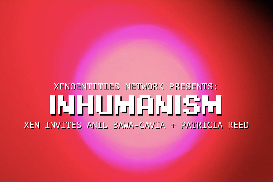 Inhumanism: Anil Bawa-Cavia & Patricia Reed